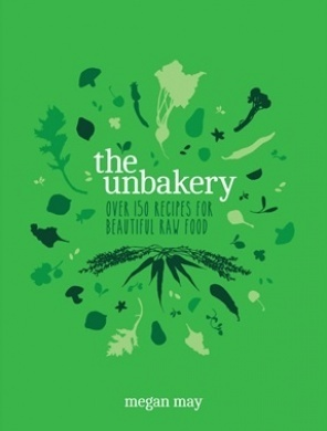 Unbakery Over 150 Recipes for Beautiful Raw Food