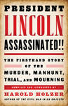 President Lincoln Assassinated!!: The Firsthand Story of the Murder, Manhunt, Trial and Mourning