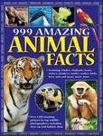 999 Amazing Animal Facts: Featuring Whales, Elephants, Bears, Wolves, Monkeys, Turtles, Snakes, Birds, Bees, Ants and Many, Many More