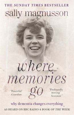 Where Memories Go: Why Dementia Changes Everything - Now with a New Chapter