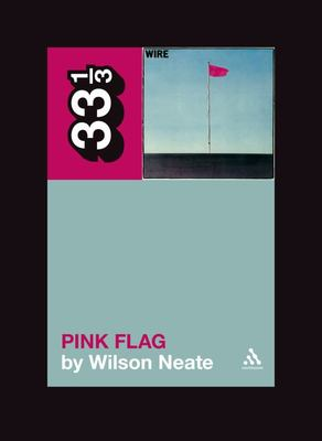 Wire's Pink Flag Wilson Neate 33 1/3