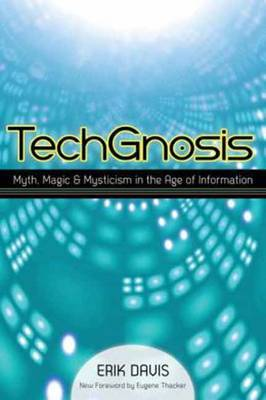 Techgnosis Myth, Magic, and Mysticism in the Age of Information