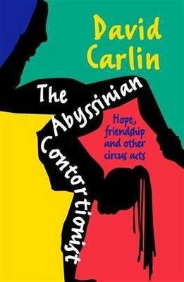 Abyssinian Contortionist : Hope, Friendship and Other Circus Acts