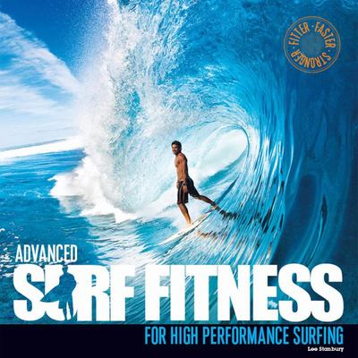 Advanced Surf Fitness for High Performance Surfing: The Ultimate Guide for Surfers of All Levels