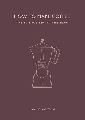 How to Make Coffee - The Science Behind the Bean