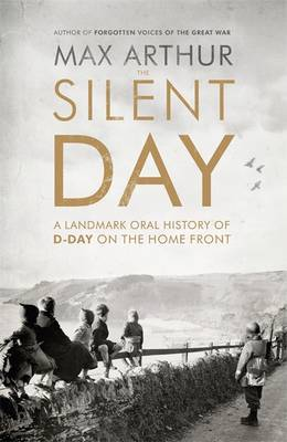 The Silent Day: A Landmark Oral History of D-Day on the Home Front