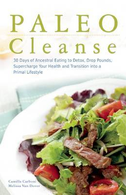 Paleo Cleanse : 30 Days of Ancestral Eating to Detox, Drop Pounds, Supercharge Your Health and Transition Into a Primal Lifestyle