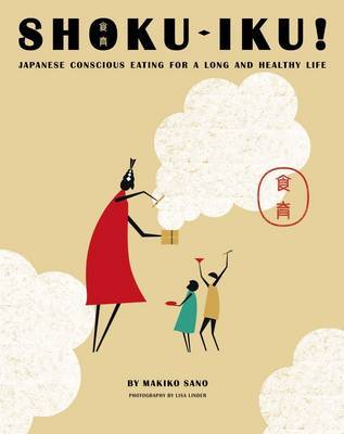 Shoku-Iku - Japanese Conscious Eating for a Long and Healthy Life