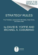 Strategy Rules Five Timeless Lessons from Bill Gates, Andy Grove, and Steve Jobs