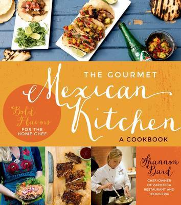 The Gourmet Mexican Kitchen - A Cookbook
