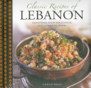 Classic Recipes of LebanonTraditional Food and Cooking in 25 Authentic Dishes