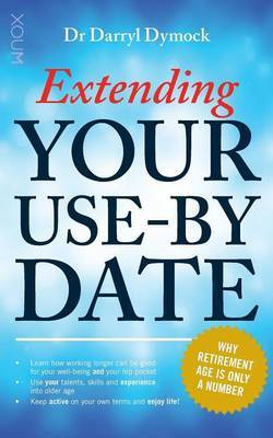 Extending Your Use-by Date : Why Retirement Age is Only a Number