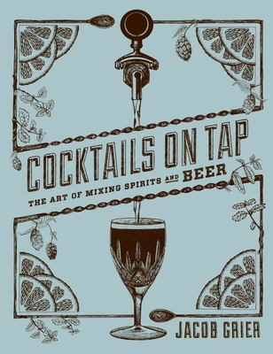 Cocktails on Tap - The Art of Mixing Spirits and Beer