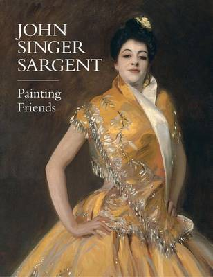 John Singer Sargent: Painting Friends