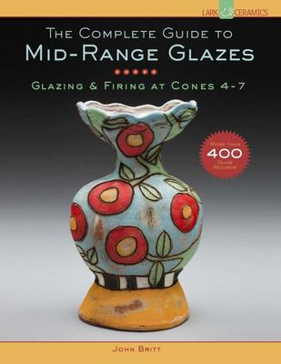 The Complete Guide to Mid-Range Glazes: Glazing and Firing at Cones 4-8