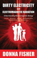 Dirty Electricity and Electromagnetic RadiationUnderstanding Electromagnetic Energy : Cancer, Diabetes, Autism, Cardiovascular and Other Serious Diseases --