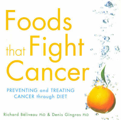 Foods That Fight Cancer: Preventing and Treating Cancer Through Diet