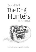 The Dog Hunters IllustratedThe Adventures of Llewelyn and Gelert Book One