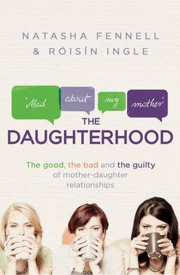The Daughterhood: The Good, the Bad the Guilty of Mother-Daughter Relationships