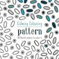 Calming Colouring: Pattern: 80 Blissful Patterns to Colour in