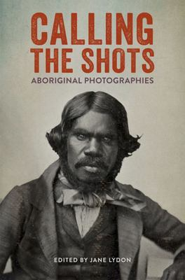 Calling the Shots: Aboriginal Photographies