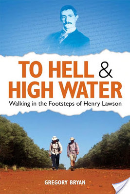To Hell and High Water: Walking in the Footsteps of Henry Lawson