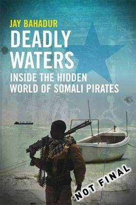 Deadly Waters: Inside the Hidden World of Somali Pirates