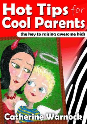 Hot Tips for Cool Parents: The Key to Raising Awesome Kids