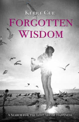 Forgotten Wisdom: A Search for the Lost Art of Happiness
