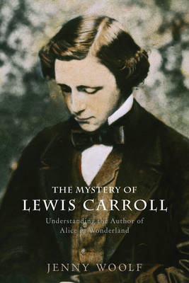 """The Mystery of Lewis Carroll: Understanding the Author of """"Alice in Wonderland"""""""