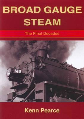Broad Gauge Steam: The Final Decades (from the 1940s to the End of Steam)