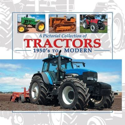 Pictorial Collection of Tractors 1950's to Modern