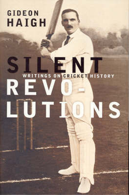 Silent Revolutions : Writings on Cricket