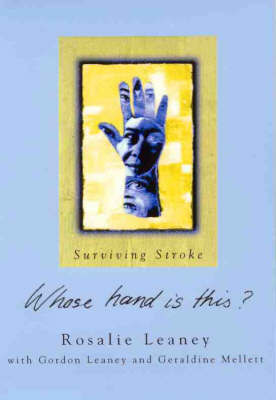 Whose Hand is This?: Our Story of Stroke, Recovery and Love: Surviving Stroke