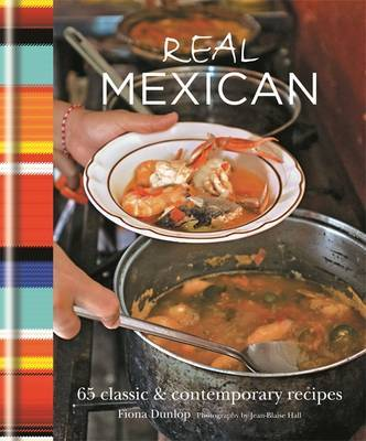 Real Mexican: 65 Classic & Contemporary Recipes