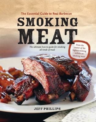 Smoking Meat: The Essential Guide to Real Barbecue (PB)