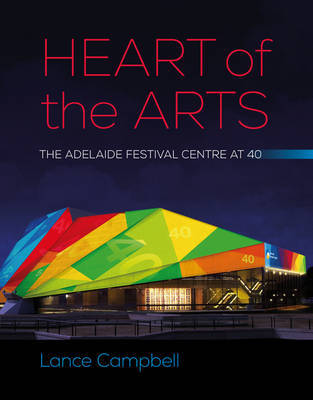 Heart of the Arts: The Adelaide Festival Centre at 40
