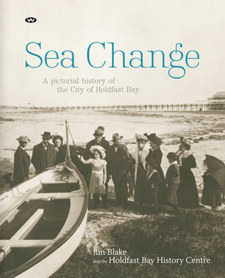Sea Change: A Pictorial History of the City of Holdfast Bay