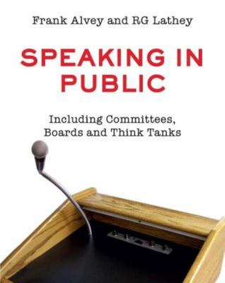 Speaking in Public : Including Committees, Boards and Think Tanks