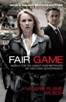 Fair Game: How a Top CIA Agent Was Betrayed by Her Own Government (Reprint Edition)