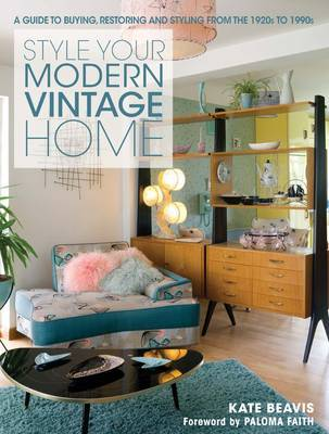 The Style Your Modern Vintage Home: A Guide to Buying, Restoring and Styling from the 1920s to 1990s