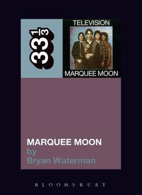 Television's Marquee Moon Bryan Waterman 33 1/3