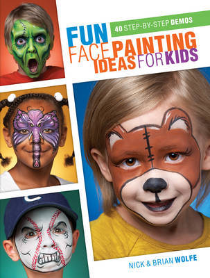 Fun Face Painting for Kids: 40 Step-by-Step Demos