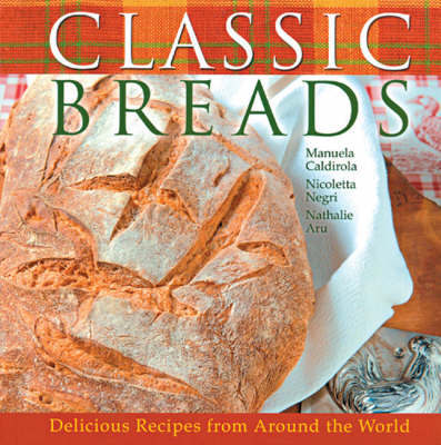 Classic Breads: Delicious Recipes from Around the World