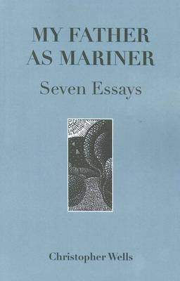 My Father as Mariner: Seven Essays