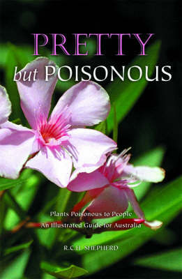 Pretty But Poisonous: Plants Poisonous to People: an Illustrated Guide for Australia