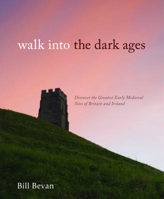 Walk into the Dark AgesDiscover the Greatest Early Medieval Sites of Britain and Ireland