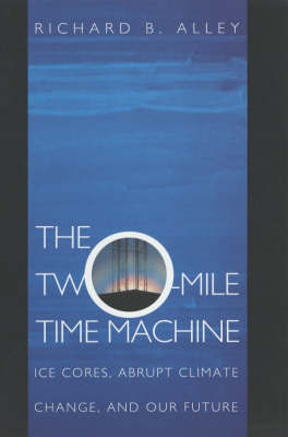 The Two-Mile Time Machine: Ice Cores, Abrupt Climate Change and Our Future
