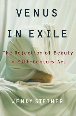 Venus in Exile The Rejection of Beauty in 20th Century Art