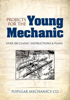 Projects for the Young Mechanic: Over 250 Classic Instructions & Plans